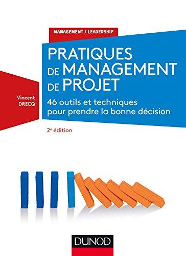 Pratiques de management de projet - 2e éd. - 46 outils et techniques pour prendre la bonne décision par Vincent Drecq