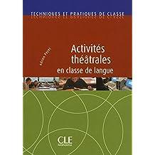 Techniques et pratiques de classe: Activites theatrales en classe de langu