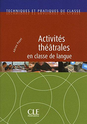 Activités théâtrales en classe de langue - Techniques et pratiques de classe - Livre