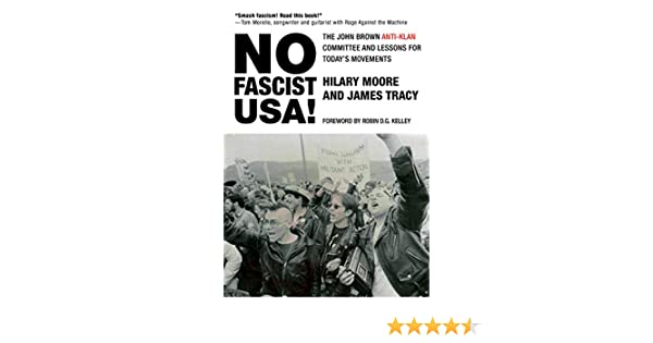 No Fascist Usa The John Brown Anti Klan Committee And Lessons For Today S Movements City Lights Open Media Ebook Moore Hilary Tracy James Kelley Robin D G Amazon Co Uk Kindle Store