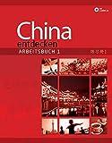 China entdecken - Arbeitsbuch 1: Ein kommunikativer Chinesisch-Kurs für Anfänger.