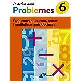 6 Practica problemes de sumar, restar i multiplicar decimals: Problemes de sumar, restar i multiplicar amb decimals (Català - Material Complementari - Practica Amb Problemes)