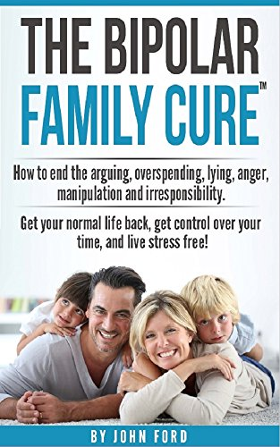 The Bipolar Family Cure: How to end the arguing, overspending, lying, anger, manipulation and irresponsibility. (English Edition)