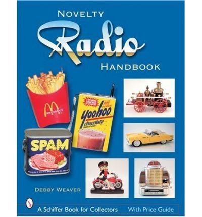 [(The Novelty Radio Handbook and Price Guide)] [ By (author) Debby Weaver ] [July, 2007]