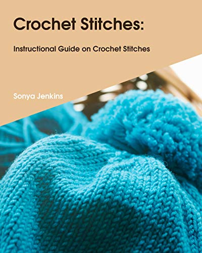 Crochet Stitches: Instructional Guide on Crochet Stitches (English Edition)
