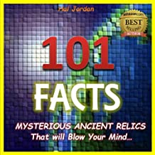 101 Facts: Mysterious Ancient Relics that Will Blow Your Mind! (facts101 Book 3) (English Edition)