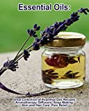 Essential Oils: Great Collection of Essential Oils Recipes: Aromatherapy, Diffusers, Soap Making, Skin and Hair Care, Pa
