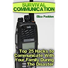 Survival Communication: Top 25 Hacks to Communicate With Your Family During The Disaster (English Edition)