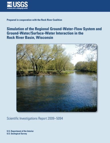 Simulation of the Regional Ground-Water-Flow System and Ground-Water/Surface-Water Interaction in the Rock River Basin, Wisconsin por U. S. Department of the Interior