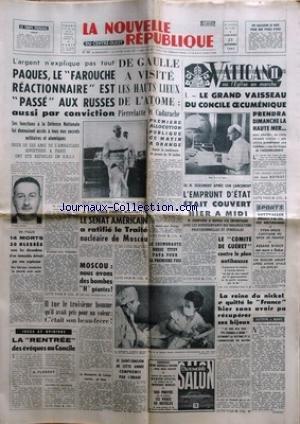 NOUVELLE REPUBLIQUE (LA) [No 5787] du 25/09/1963 - PAQUES / LE FAROUCHE REACTIONNAIRE EST PASSE AUX RUSSES AUSSI PAR CONVICTION -DE GAULLE A VISITE LES HAUTS LIEUX DE L'ATOME / PIERRELATTE ET CADARACHE -LE SENAT AMERICAIN A RATIFIE LE TRAITE NUCLEAIRE DE MOSCOU -LE COSMONAUTE RUSSE TITOV PAPA -MOSCOU / NOUS AVONS DES BOMBES H GEANTES -LA RENTREE DES EVEQUES AU CONCILE PAR FLORENT -LE COMITE DE GUERET CONTRE LE PLAN ANTIHAUSSE -LES SPORTS - GOTTVALLES - YVON DOUIS - ASSANE DIOUF -VATICAN II PAR