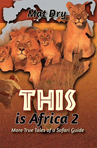 THIS is Africa 2: More True Tales of a Safari Guide (English Edition)