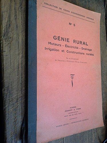 Génie rural Moteurs électricité drainage irrigation et constructions rurales - collection de cours d'enseignement agricole n° 5 - Jeannot & Forin libraires-éditeurs -