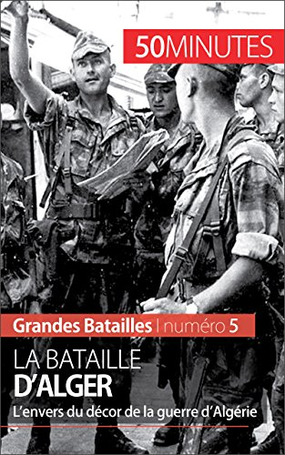 La bataille d'Alger: L'envers du décor de la guerre d'Algérie (Grandes Batailles t. 5)