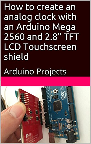 "How to create an analog clock with an Arduino Mega 2560 and 2.8"" TFT LCD Touchscreen shield: Arduino Projects (English Edition)"