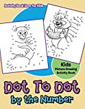 Dot to Dot by the Number Kids Picture Drawing Activity Book