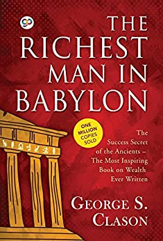 The Richest Man in Babylon: (The Success Secrets of the Ancients - the Most Inspiring Book on Wealth Ever Written) di [Clason, George S., Editors, GP]
