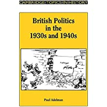 [British Politics in the 1930s and 1940s] (By: Paul Adelman) [published: August, 2008]
