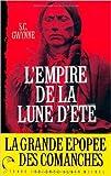 L'empire de la lune d'été - Quanah Parker et l'épopée des Comanches, la tribu la plus puissante de l'histoire américaine de S. C. Gwynne,Olivier Colette (Traduction) ( 28 mars 2012 ) - 28/03/2012