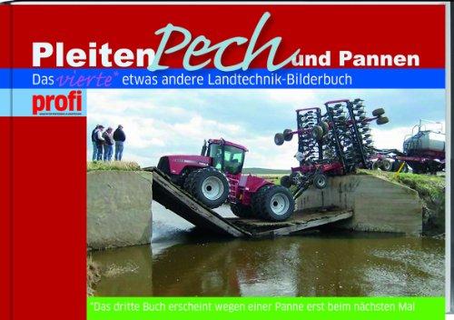 Pleiten, Pech und Pannen IIII: Das vierte etwas andere Landtechnik-Bilderbuch