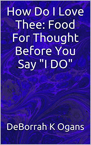 """Book cover image for How Do I Love Thee: Food For Thought Before You Say """"I DO"""""""