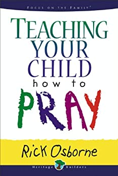 Teaching Your Child How to Pray by [Osborne, Rick]