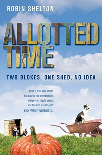 Allotted Time: Two Blokes, One Shed, No Idea by Robin Shelton (2007-03-02)