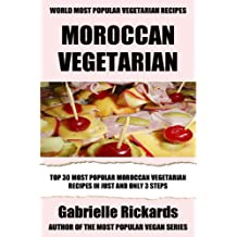 Top 30 Moroccan Vegetarian Recipes in Just And Only 3 Steps (World Most-Popular Vegetarian Recipes Book 9) (English Edition)