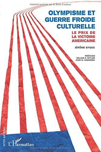 Olympisme et Guerre Froide Culturelle le Prix de la Victoire Americaine par Jérôme Gygax