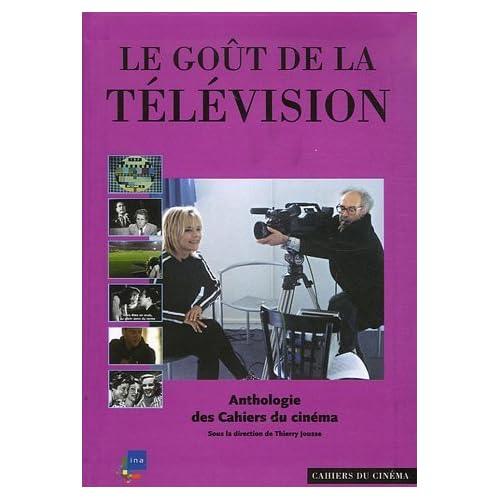 Le goût de la télévision : Anthologie des Cahiers du cinéma de Thierry Jousse (5 avril 2007) Relié