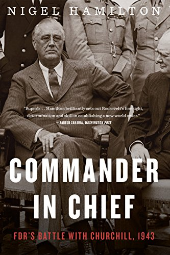 Commander in Chief: FDR's Battle with Churchill, 1943 (FDR at War)