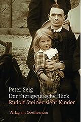 Der therapeutische Blick: Rudolf Steiner sieht Kinder Taschenbuch
