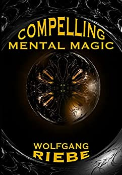Compelling Mental Magic (English Edition) di [Riebe, Wolfgang]