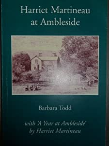 Harriet Martineau at Ambleside with a Year at Ambleside: Harriet Martineau's Journal for 1845