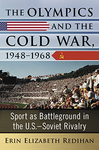 The Olympics and the Cold War, 1948–1968: Sport as Battleground in the U.S.–Soviet Rivalry (English Edition) por Erin Elizabeth Redihan
