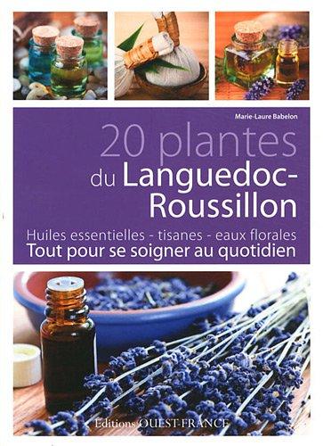 20 plantes du Languedoc-Roussillon : Tout pour se soigner au quotidien