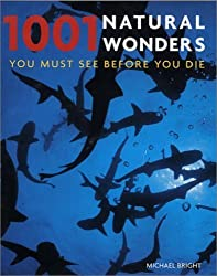 1001 Natural Wonders: You Must See Before You Die by Michael Bright (2005-08-11)