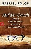 Auf der Couch: Wahre Geschichten aus der Psychotherapie