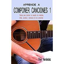 APRENDE A COMPONER CANCIONES 1: Pautas para dominar la creación de melodías, letras, acordes y estructuras de las canciones (Spanish Edition)
