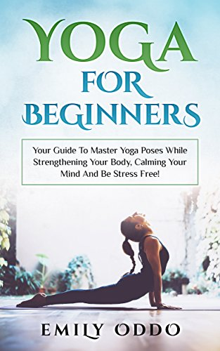 Yoga For Beginners: Your Guide To Master Yoga Poses While ...