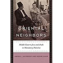 Oriental Neighbors: Middle Eastern Jews and Arabs in Mandatory Palestine (The Schusterman Series in Israel Studies)