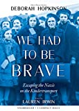 We Had to Be Brave: Escaping the Nazis on the Kindertransport