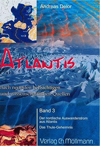 Preisvergleich Produktbild Atlantis: nach neuesten hellsichtigen und wissenschaftlichen Quellen Band 3 - Der nordischen Auswanderstrom aus Atlantis. Das Thule-Geheimnis