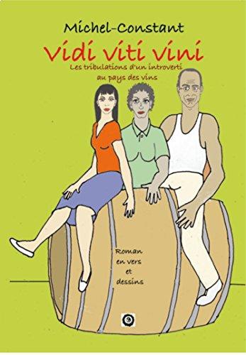 Viti Viti Vini Les tribulations d'un introverti au pays des vins par Michel Constant