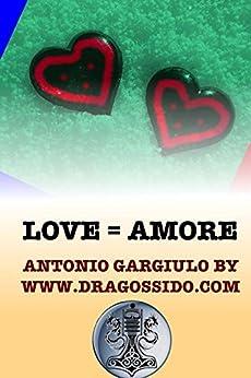 Love = Amore (English Edition) di [by dragossido, Antonio Gargiulo]