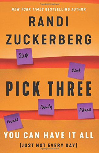 Pick Three: You Can Have It All (Just Not Every Day) por Randi Zuckerberg