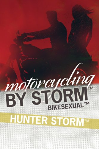 Motorcycling by Storm: Bikesexual (English Edition) (Alte Barney)