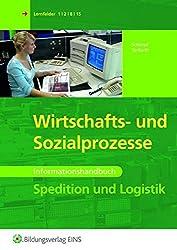 Spedition und Logistik: Wirtschafts - und Sozialprozesse: Informationshandbuch