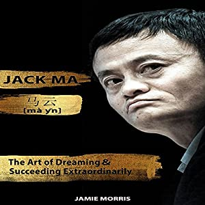 Jack Ma The Art Of Dreaming And Succeeding Extraordinary Horbuch