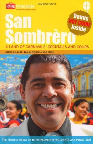 San Sombrero: A Land of Carnivals, Cocktails and Coups of Santo Cilauro, Tom Gleisner, Rob Sitch on 06 October 2006