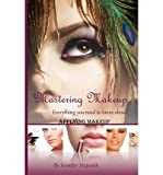 [(Mastering Make-Up: Everything You Need to Know about Applying Makeup)] [Author: MS Jennifer Stepanik] published on (April, 2012)